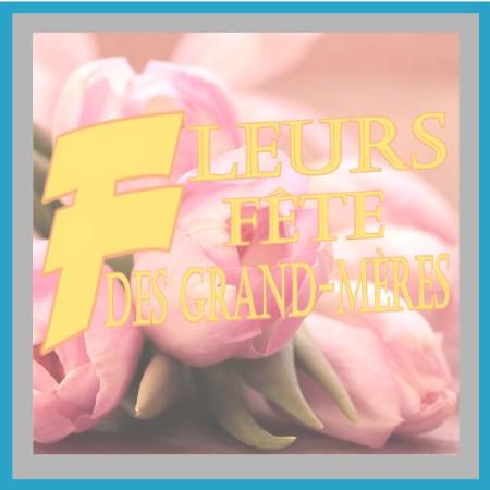 FLEURS FÊTE DES GRAND-MÈRES